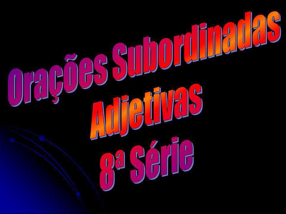 Orações Subordinadas Adjetivas 8ª Série