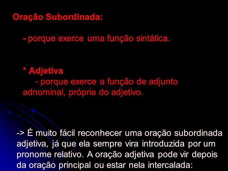 Oração Subordinada: - porque exerce uma função sintática.
