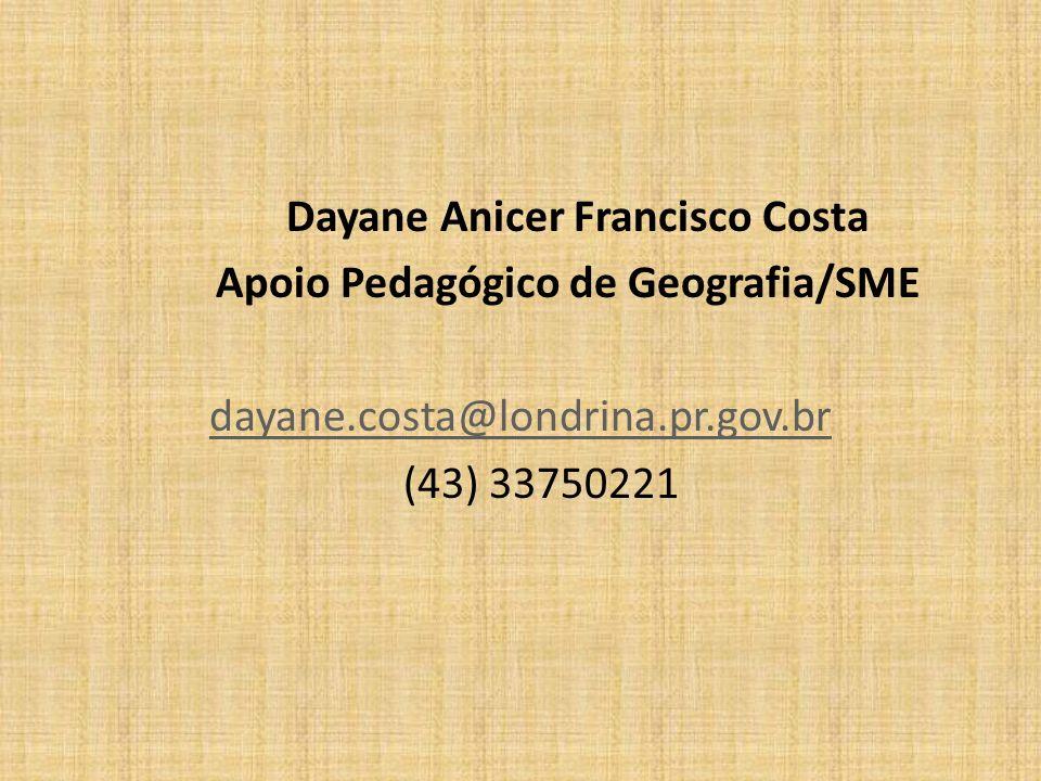 Dayane Anicer Francisco Costa Apoio Pedagógico de Geografia/SME
