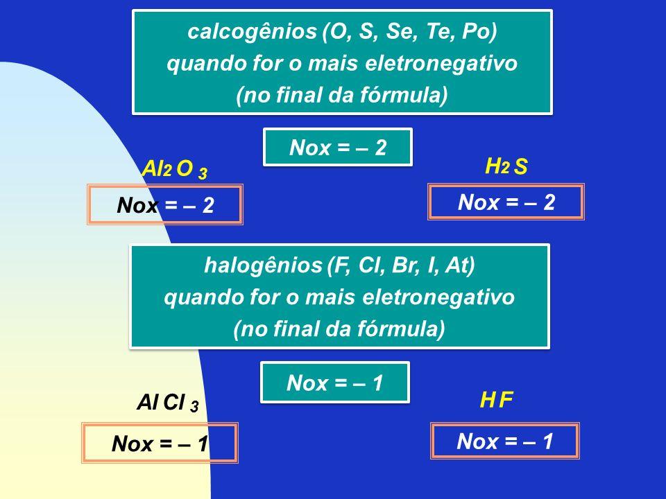 calcogênios (O, S, Se, Te, Po) quando for o mais eletronegativo