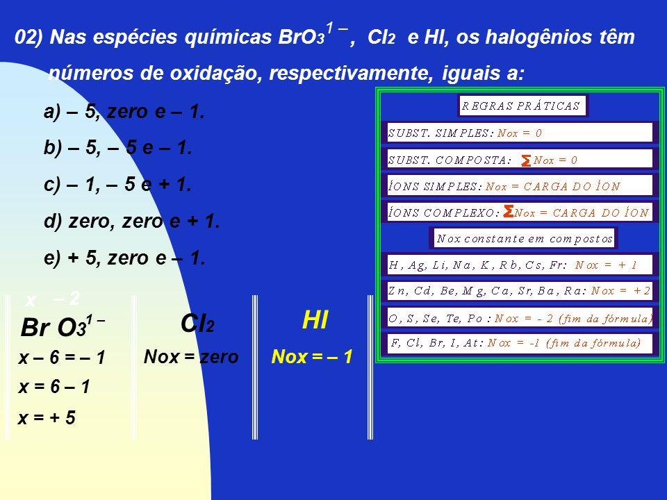 02) Nas espécies químicas BrO3 , Cl2 e Hl, os halogênios têm
