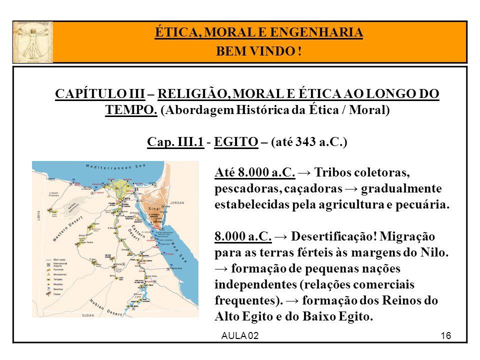 ÉTICA, MORAL E ENGENHARIA Cap. III.1 - EGITO – (até 343 a.C.)