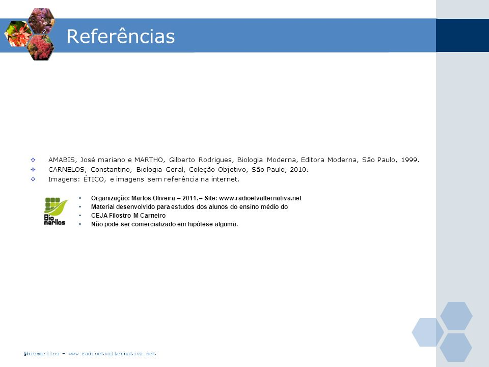 Referências AMABIS, José mariano e MARTHO, Gilberto Rodrigues, Biologia Moderna, Editora Moderna, São Paulo, 1999.