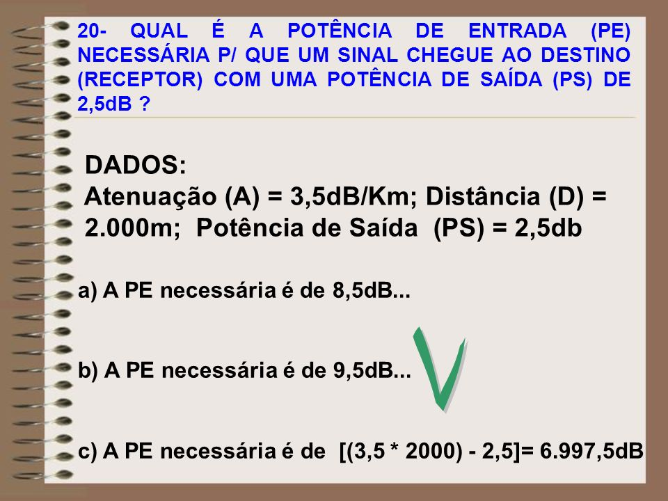 V DADOS: Atenuação (A) = 3,5dB/Km; Distância (D) =