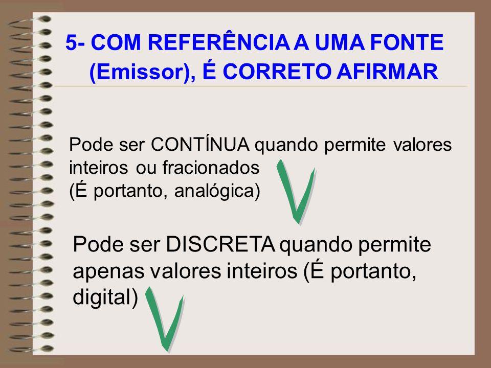 V V 5- COM REFERÊNCIA A UMA FONTE (Emissor), É CORRETO AFIRMAR