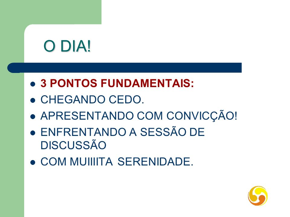 O DIA! 3 PONTOS FUNDAMENTAIS: CHEGANDO CEDO.