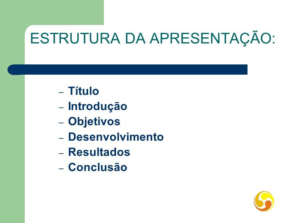 ESTRUTURA DA APRESENTAÇÃO: