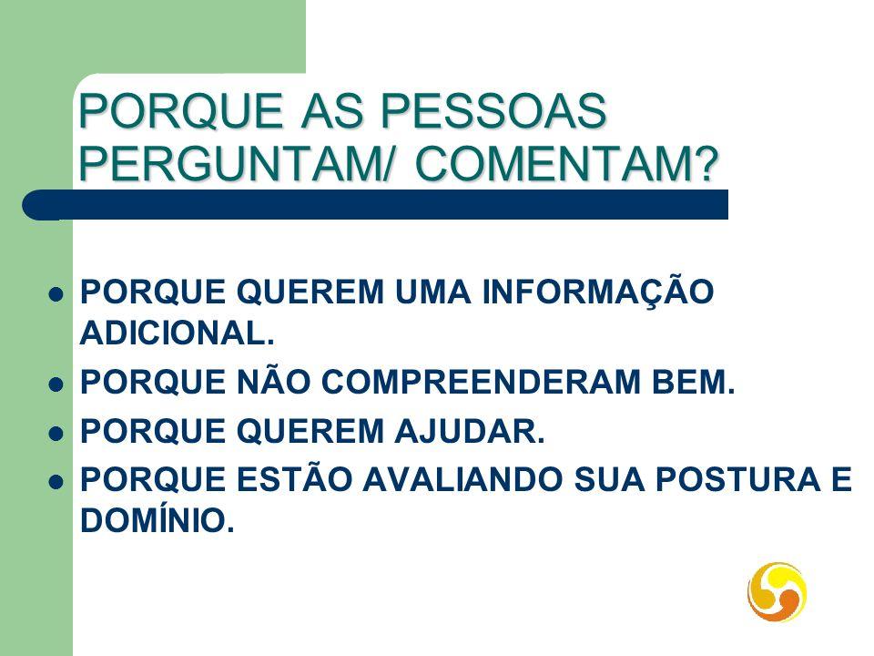 PORQUE AS PESSOAS PERGUNTAM/ COMENTAM