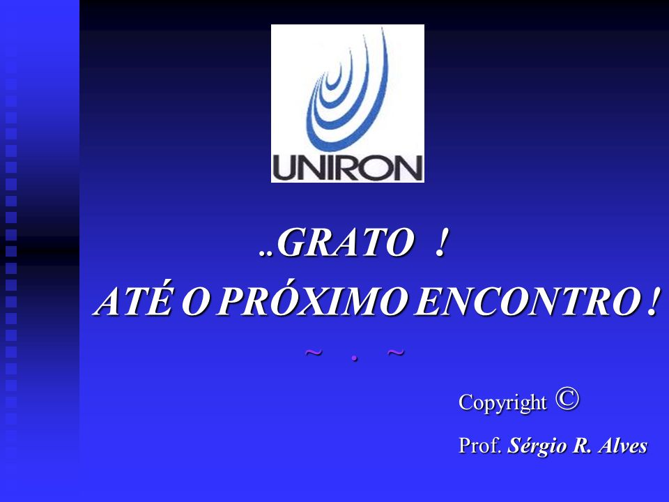 ..GRATO ! ATÉ O PRÓXIMO ENCONTRO ! ~ . ~