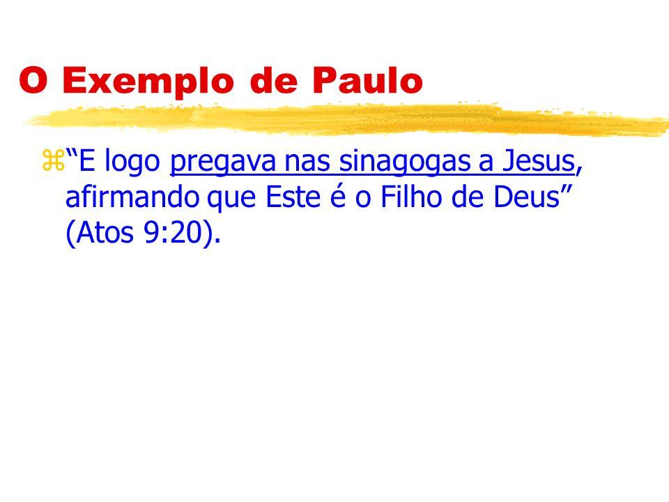 O Exemplo de Paulo E logo pregava nas sinagogas a Jesus, afirmando que Este é o Filho de Deus (Atos 9:20).