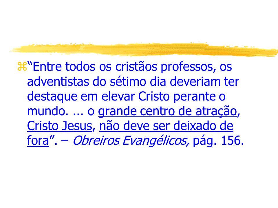 Entre todos os cristãos professos, os adventistas do sétimo dia deveriam ter destaque em elevar Cristo perante o mundo.