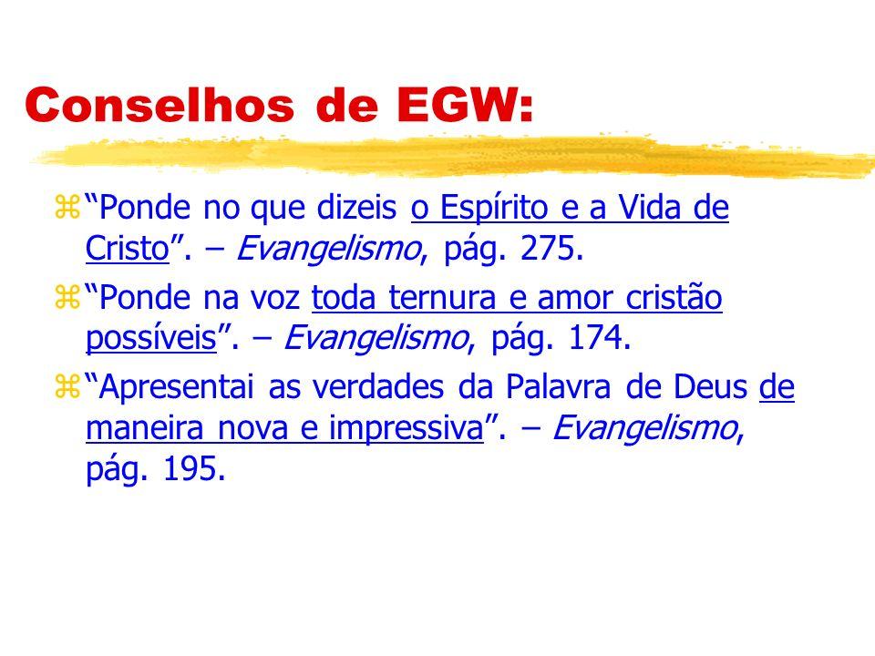 Conselhos de EGW: Ponde no que dizeis o Espírito e a Vida de Cristo . – Evangelismo, pág. 275.