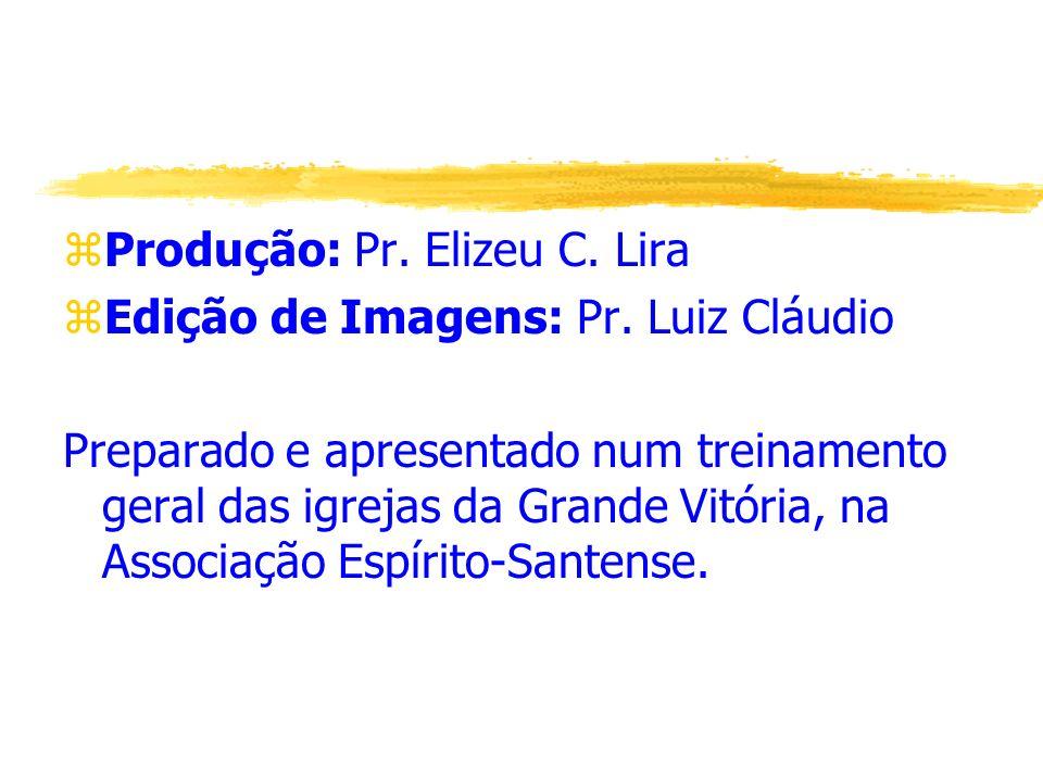 Produção: Pr. Elizeu C. Lira