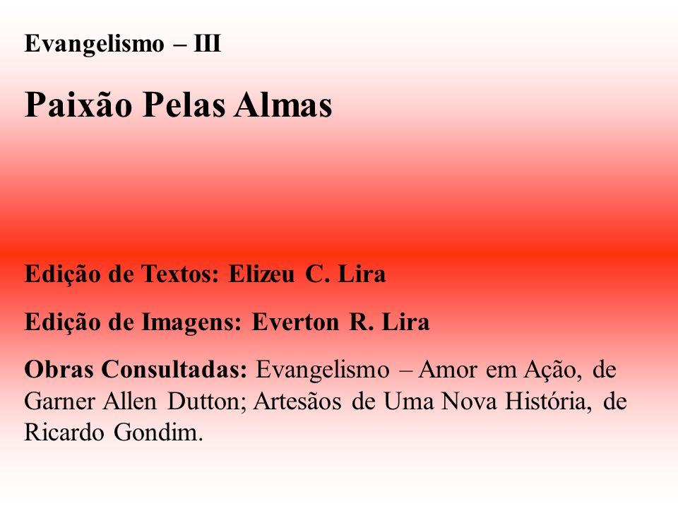 Paixão Pelas Almas Evangelismo – III Edição de Textos: Elizeu C. Lira