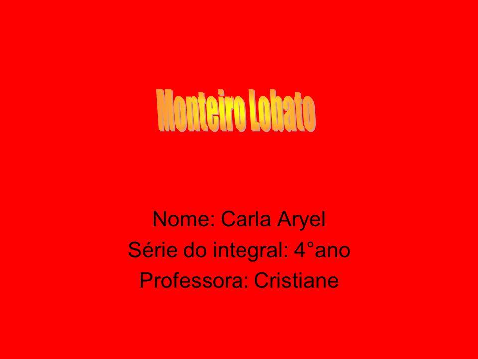 Nome: Carla Aryel Série do integral: 4°ano Professora: Cristiane