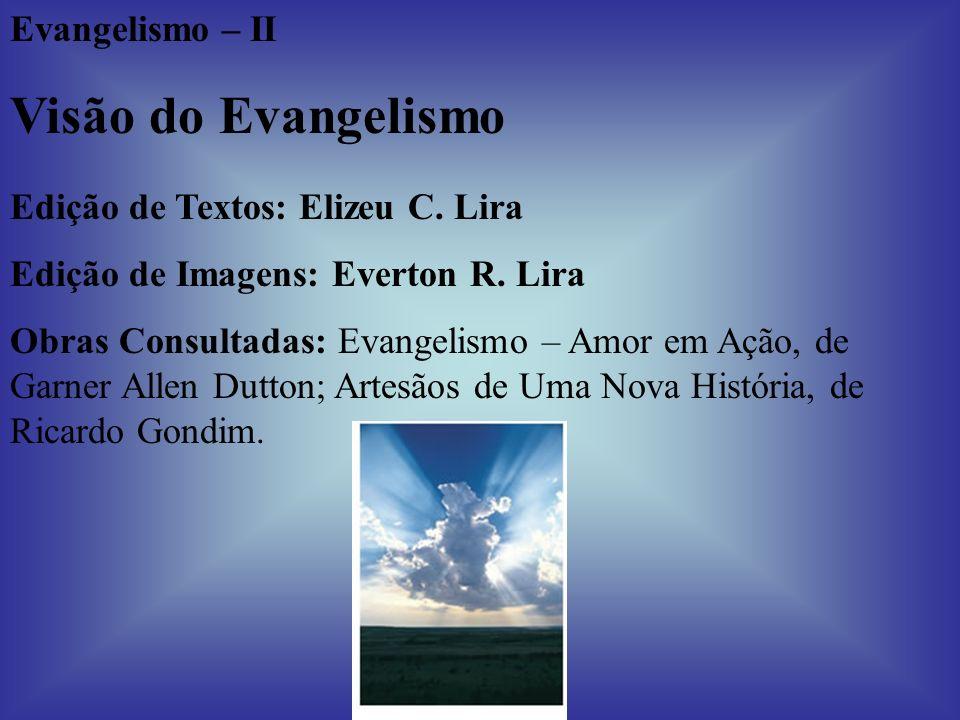 Visão do Evangelismo Evangelismo – II Edição de Textos: Elizeu C. Lira