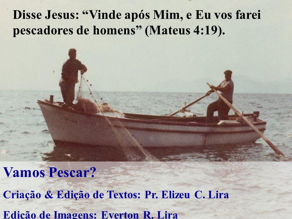 Disse Jesus: Vinde após Mim, e Eu vos farei pescadores de homens (Mateus 4:19).