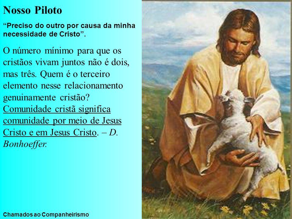 Nosso Piloto Preciso do outro por causa da minha necessidade de Cristo .