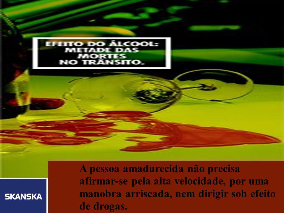 24/03/2017 A pessoa amadurecida não precisa afirmar-se pela alta velocidade, por uma manobra arriscada, nem dirigir sob efeito de drogas.