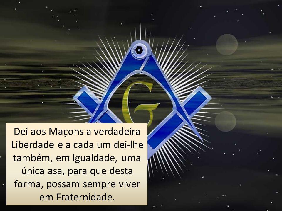 Dei aos Maçons a verdadeira Liberdade e a cada um dei-lhe também, em Igualdade, uma única asa, para que desta forma, possam sempre viver em Fraternidade.