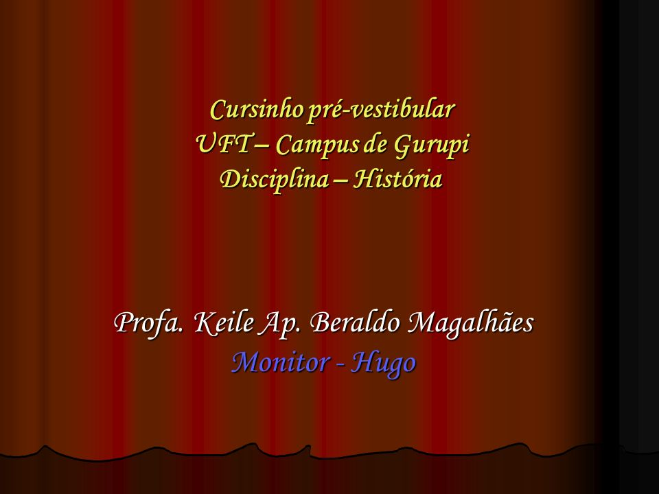 Cursinho pré-vestibular UFT – Campus de Gurupi Disciplina – História