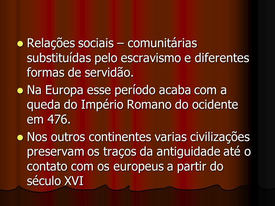 Relações sociais – comunitárias substituídas pelo escravismo e diferentes formas de servidão.