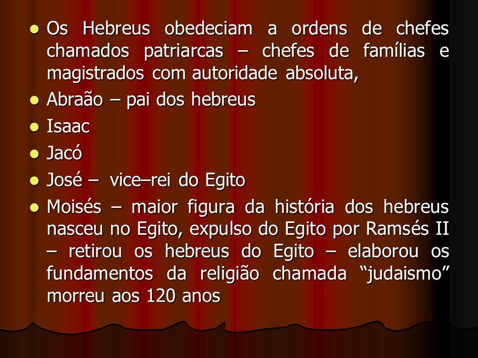 Os Hebreus obedeciam a ordens de chefes chamados patriarcas – chefes de famílias e magistrados com autoridade absoluta,