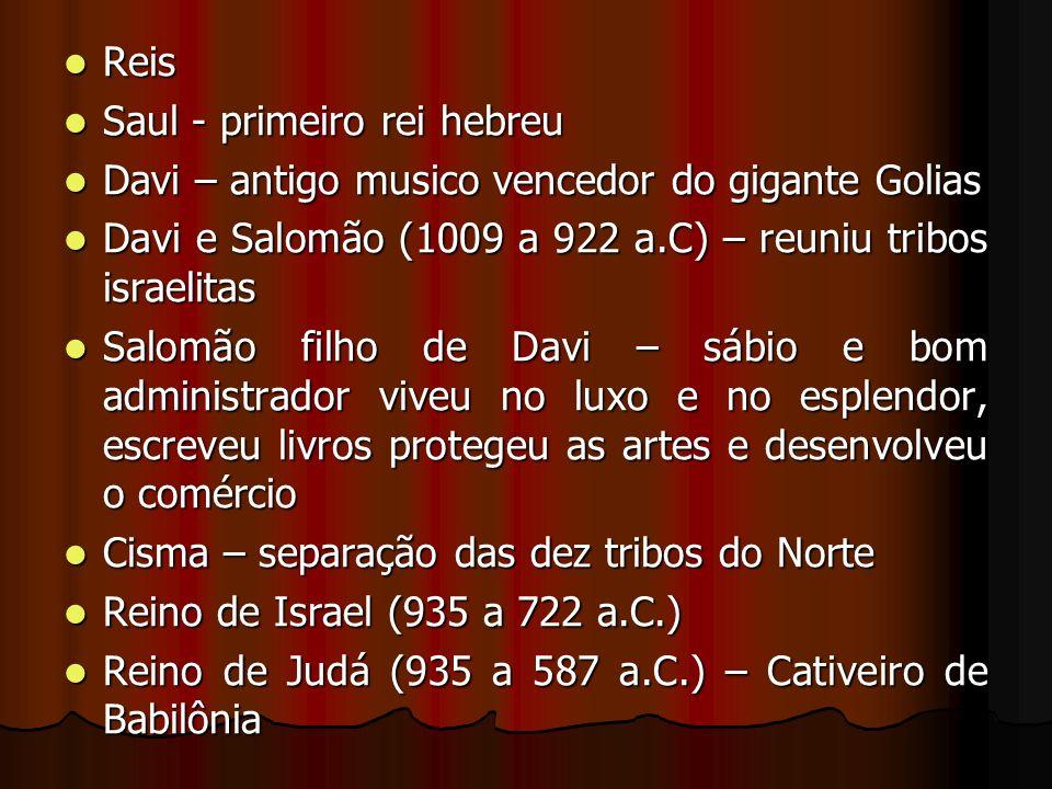 Reis Saul - primeiro rei hebreu. Davi – antigo musico vencedor do gigante Golias. Davi e Salomão (1009 a 922 a.C) – reuniu tribos israelitas.