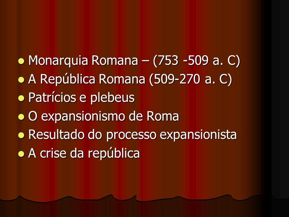Monarquia Romana – (753 -509 a. C)