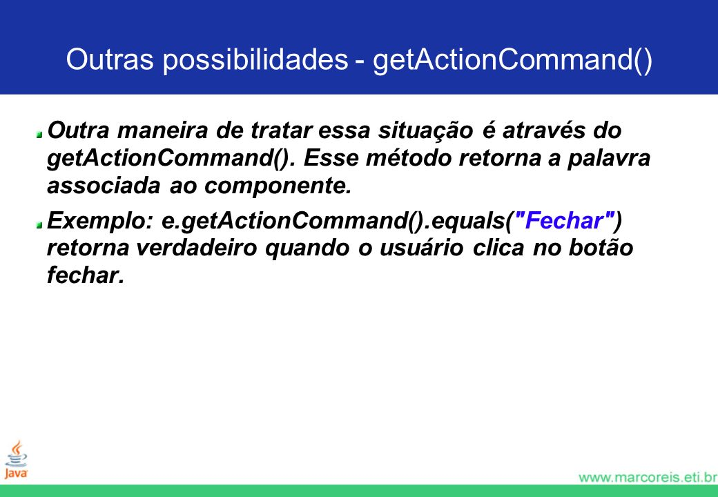 Outras possibilidades - getActionCommand()‏
