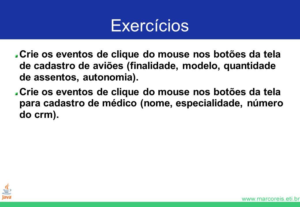 Exercícios Crie os eventos de clique do mouse nos botões da tela de cadastro de aviões (finalidade, modelo, quantidade de assentos, autonomia).