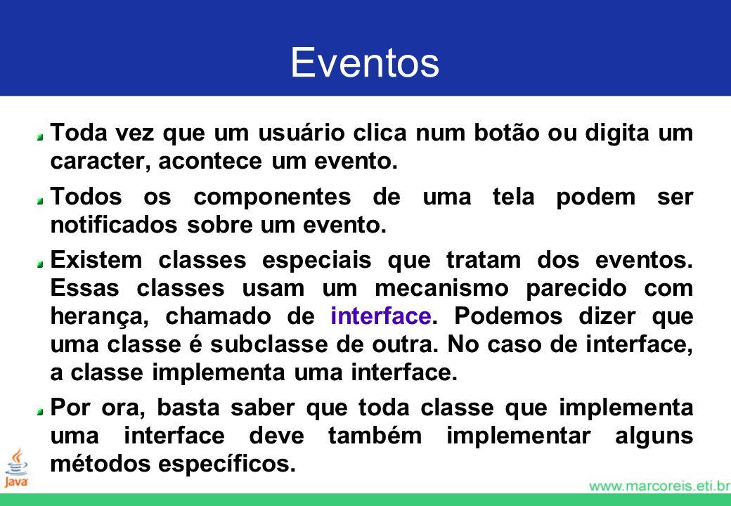 Eventos Toda vez que um usuário clica num botão ou digita um caracter, acontece um evento.