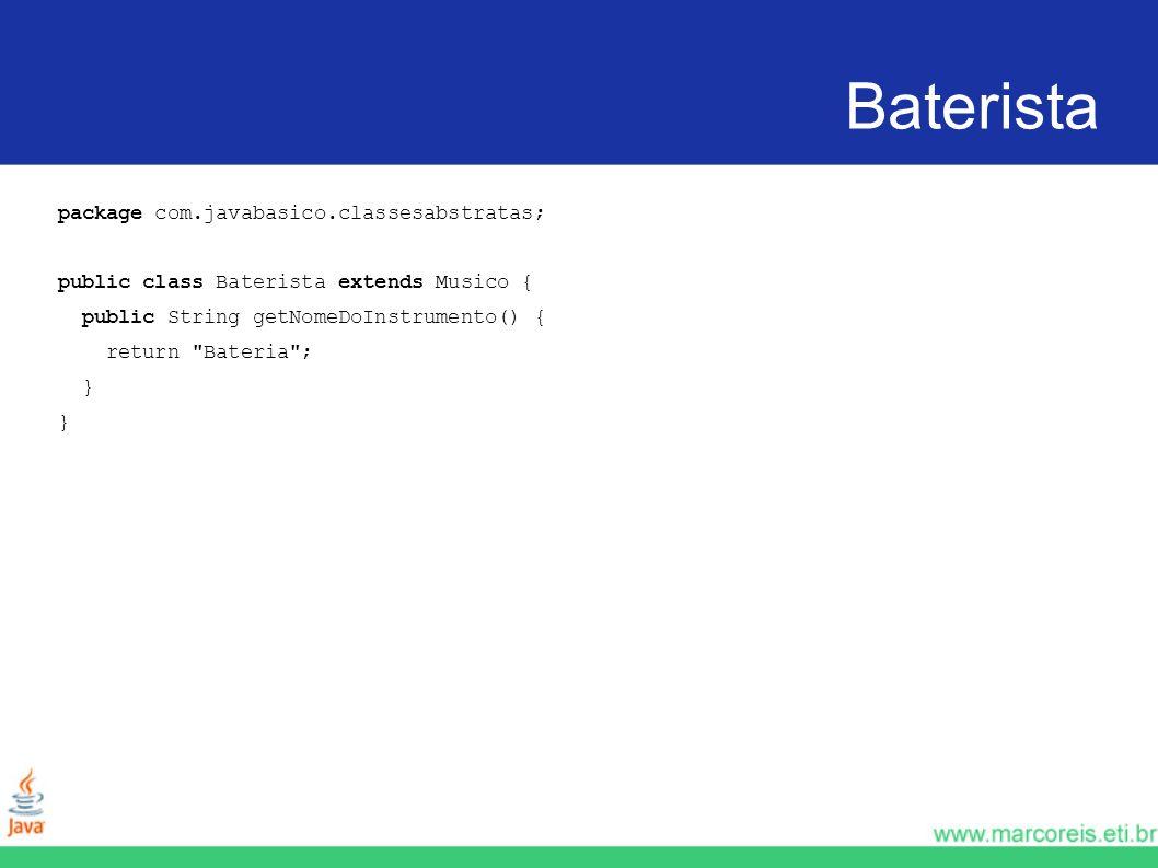 Baterista package com.javabasico.classesabstratas;