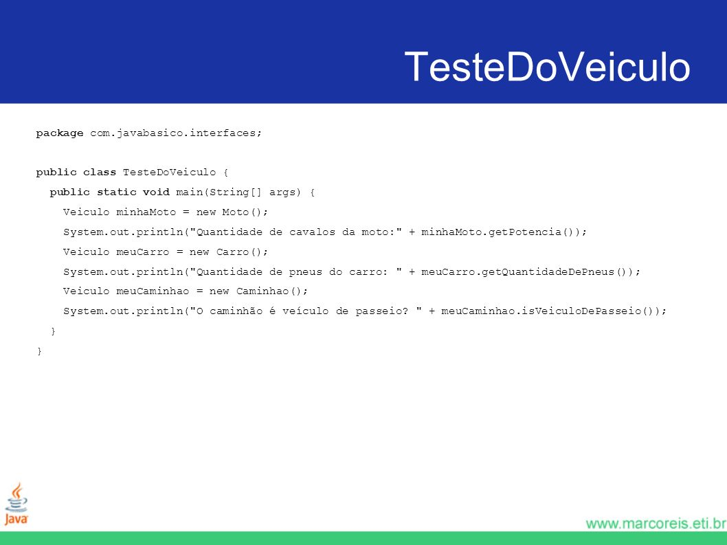 TesteDoVeiculo package com.javabasico.interfaces;