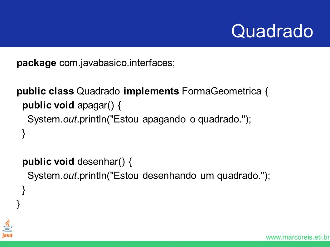 Quadrado package com.javabasico.interfaces;