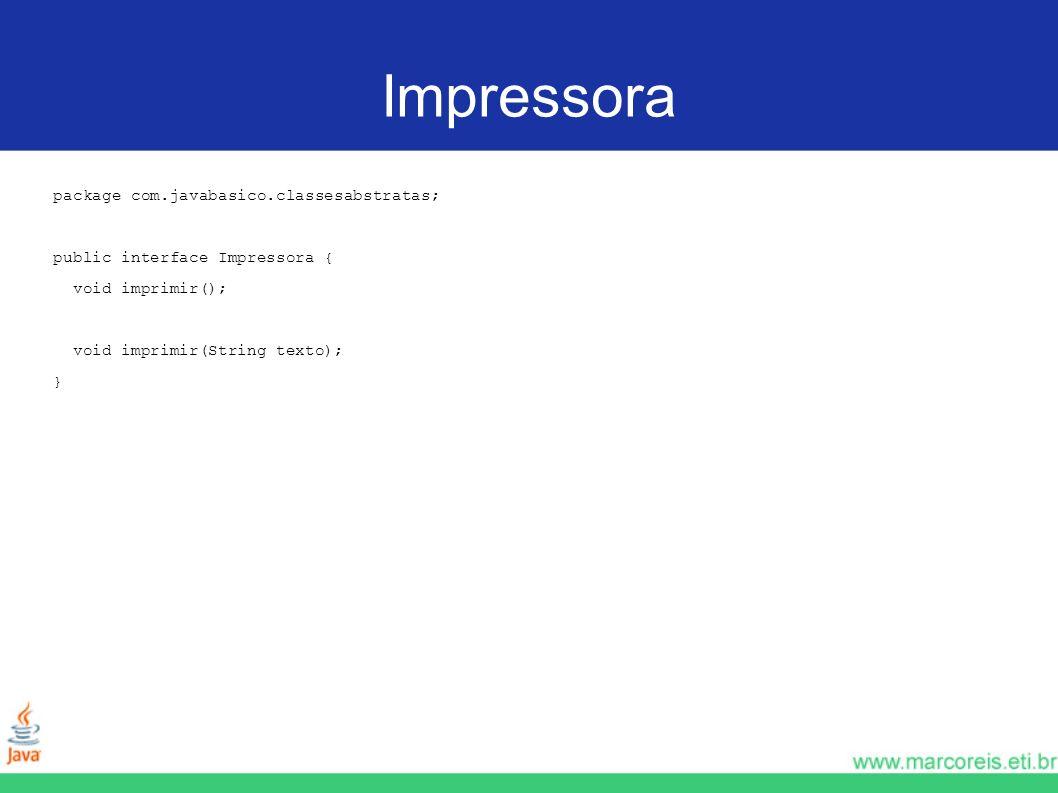Impressora package com.javabasico.classesabstratas;