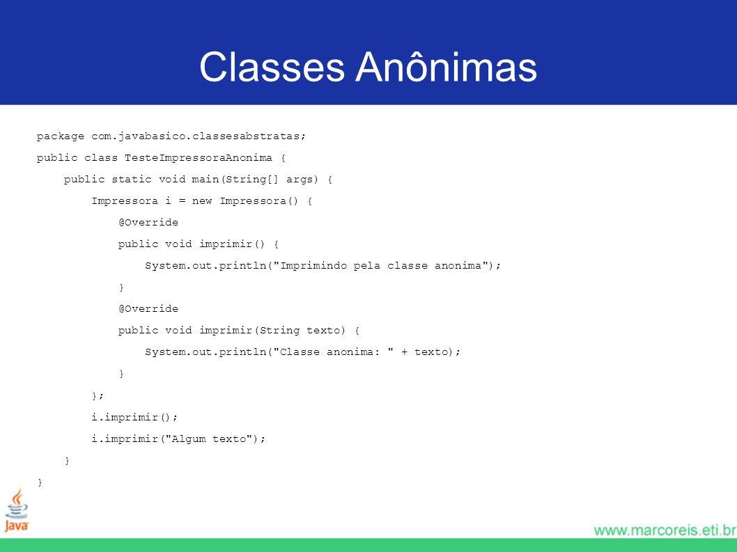 Classes Anônimas package com.javabasico.classesabstratas;