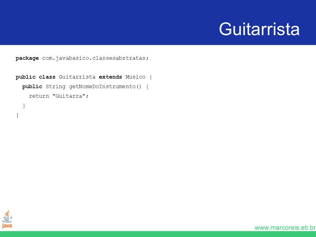 Guitarrista package com.javabasico.classesabstratas;