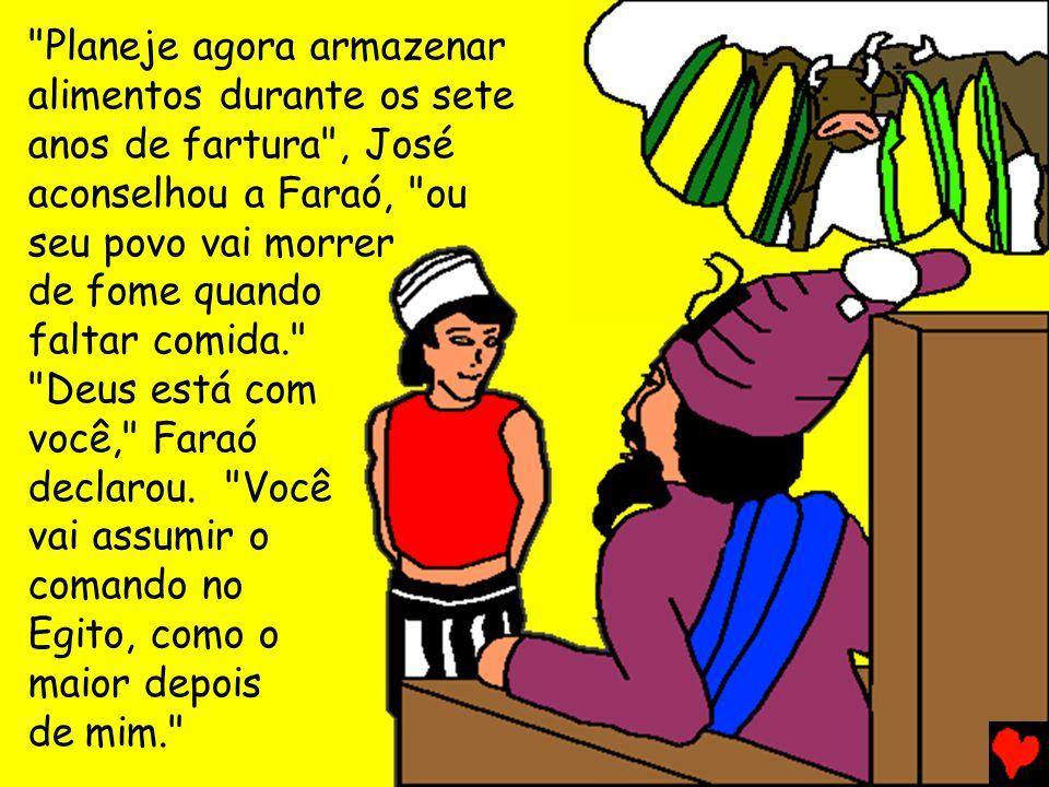 Planeje agora armazenar alimentos durante os sete anos de fartura , José aconselhou a Faraó, ou seu povo vai morrer