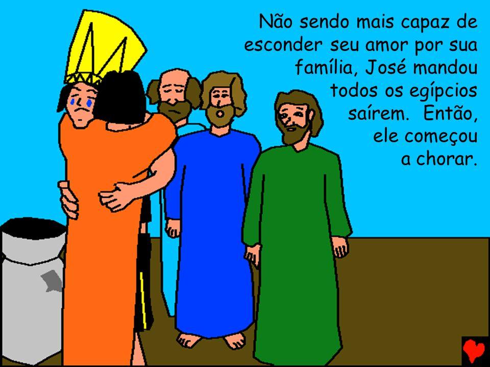 Não sendo mais capaz de esconder seu amor por sua família, José mandou todos os egípcios