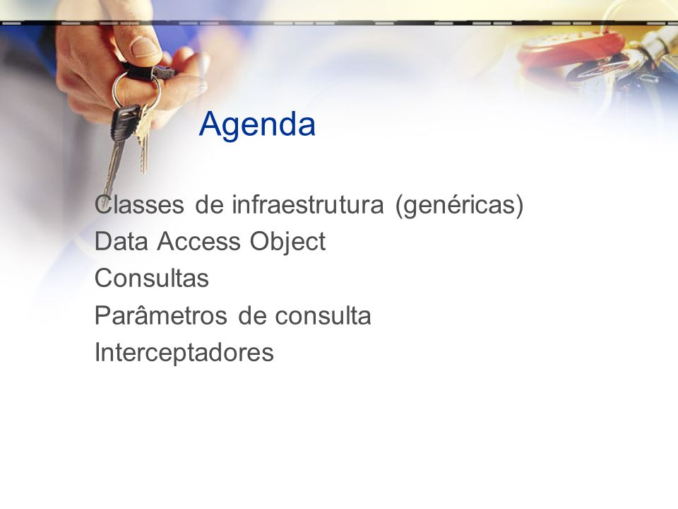 Agenda Classes de infraestrutura (genéricas) Data Access Object