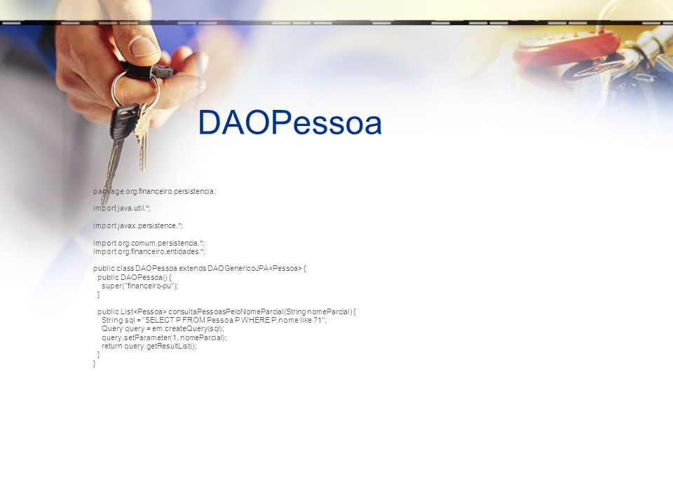 DAOPessoa package org.financeiro.persistencia; import java.util.*;