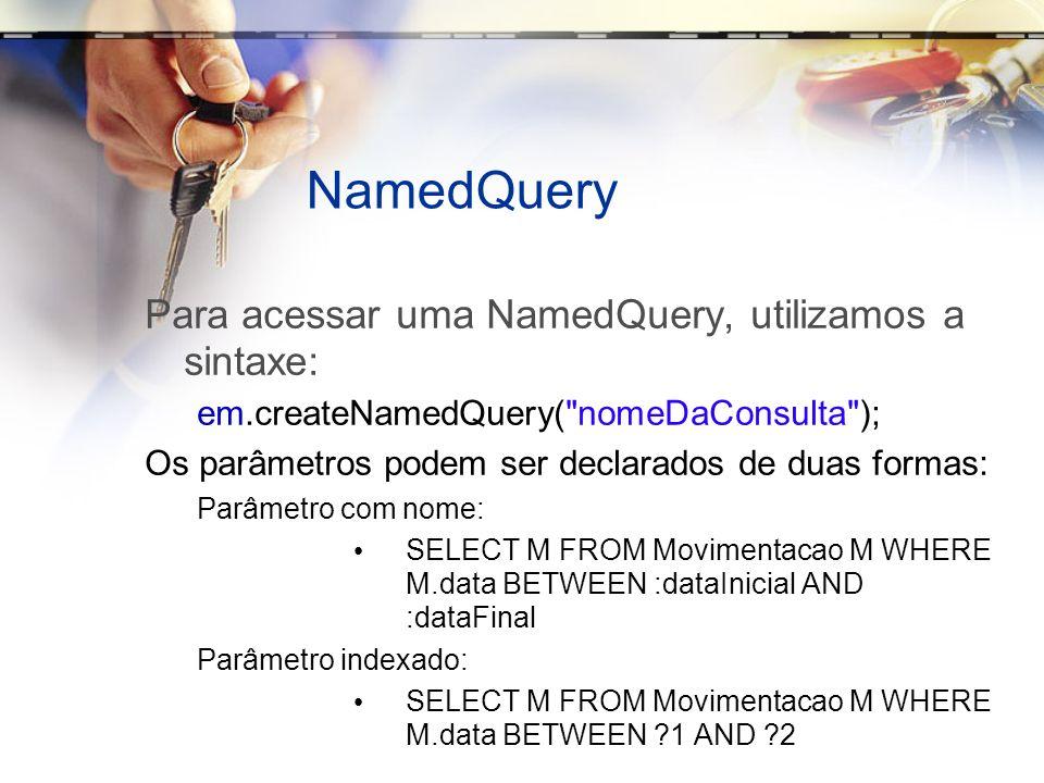 NamedQuery Para acessar uma NamedQuery, utilizamos a sintaxe: