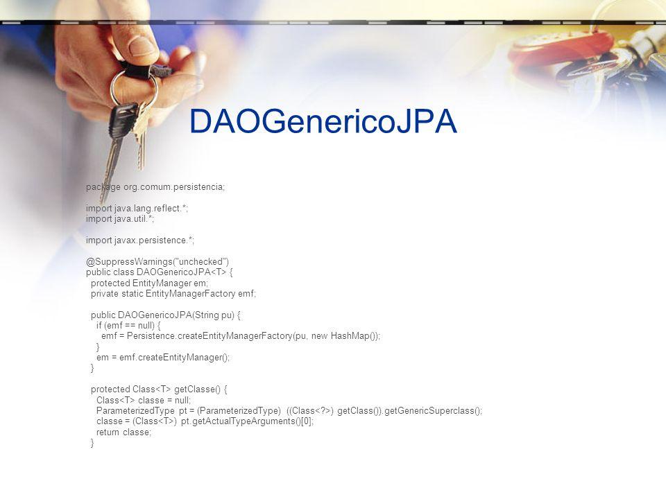 DAOGenericoJPA package org.comum.persistencia;