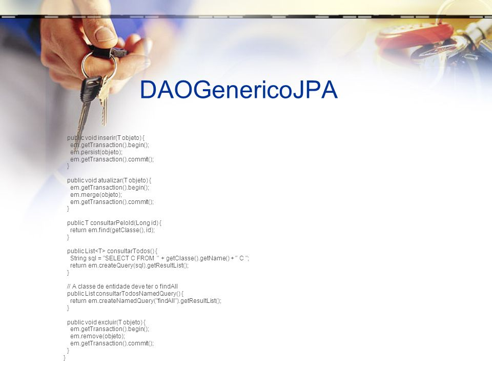 DAOGenericoJPA public void inserir(T objeto) {