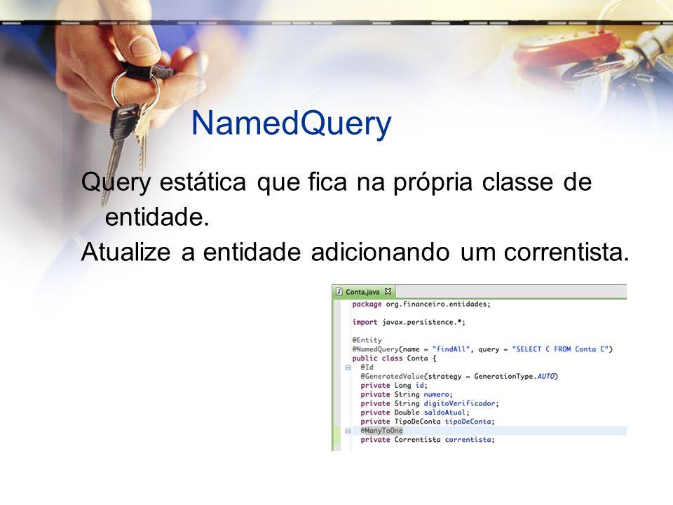NamedQuery Query estática que fica na própria classe de entidade.