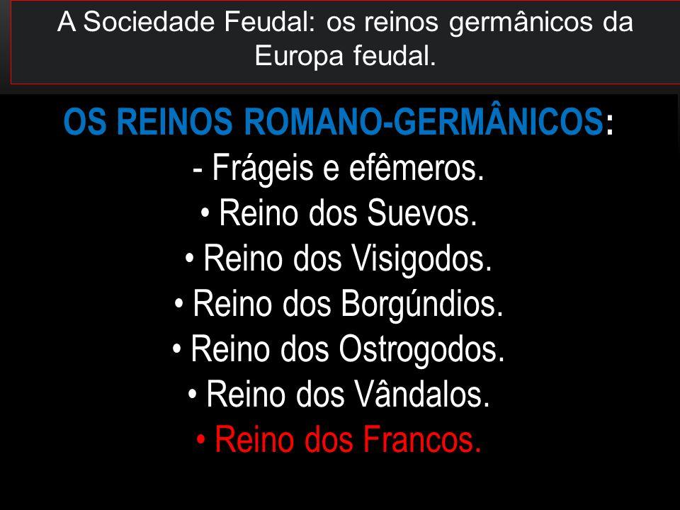 A Sociedade Feudal: os reinos germânicos da Europa feudal.