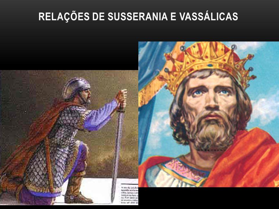 RELAÇÕES DE SUSSERANIA E VASSÁLICAS