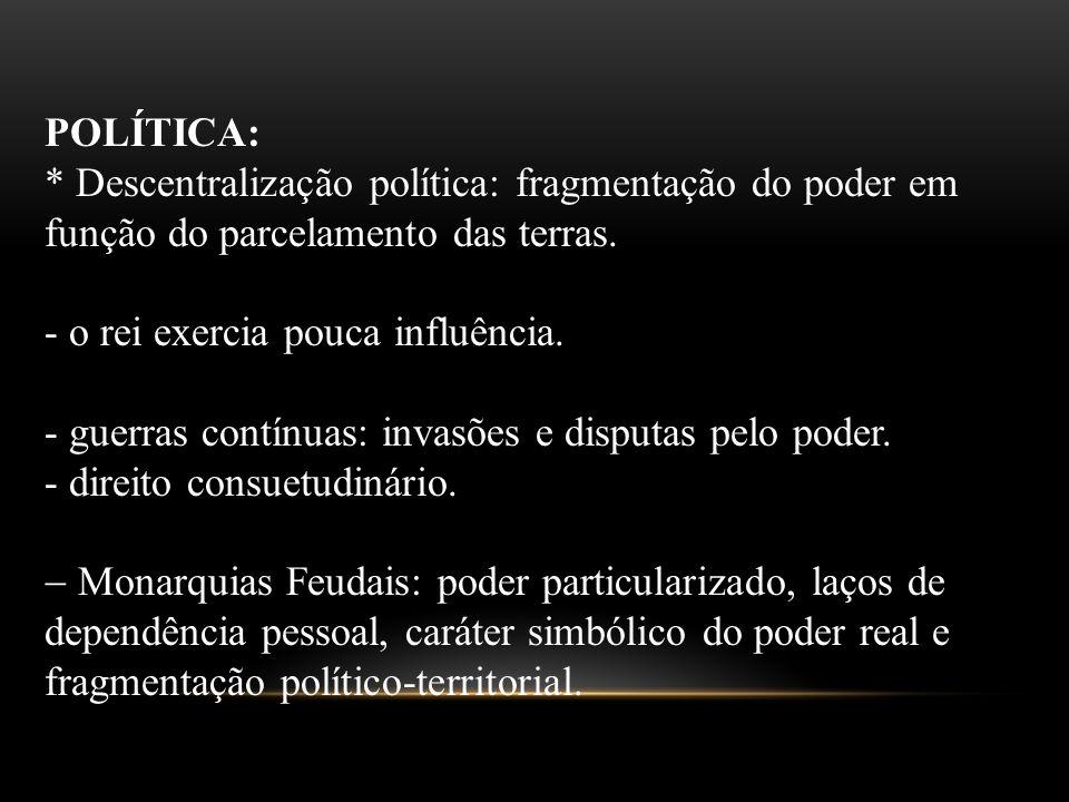 POLÍTICA: * Descentralização política: fragmentação do poder em função do parcelamento das terras.