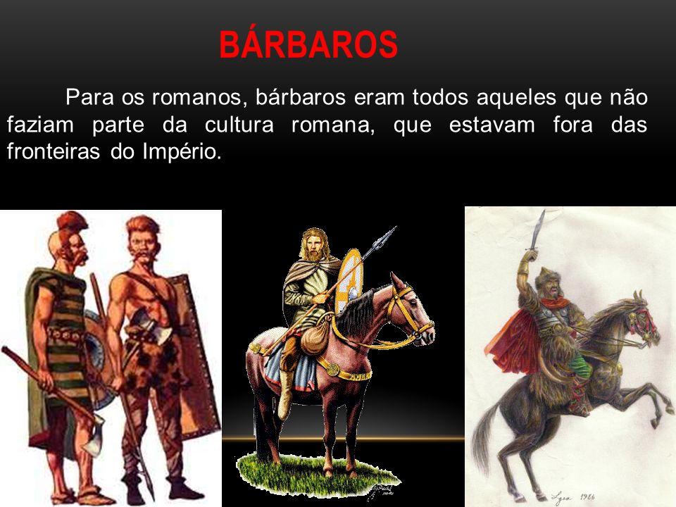 BÁRBAROSPara os romanos, bárbaros eram todos aqueles que não faziam parte da cultura romana, que estavam fora das fronteiras do Império.